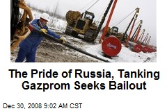 The Pride of Russia, Tanking Gazprom Seeks Bailout