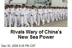 Rivals Wary of China's New Sea Power