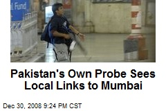 Pakistan's Own Probe Sees Local Links to Mumbai