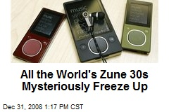 All the World's Zune 30s Mysteriously Freeze Up