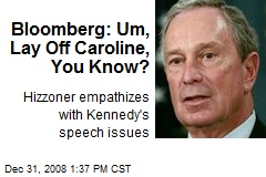Bloomberg: Um, Lay Off Caroline, You Know?