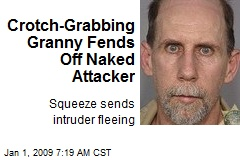 Crotch-Grabbing Granny Fends Off Naked Attacker