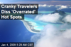 Cranky Travelers Diss 'Overrated' Hot Spots