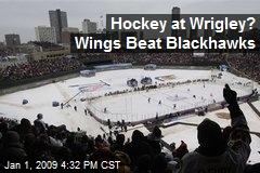 Hockey at Wrigley? Wings Beat Blackhawks