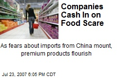 Companies Cash In on Food Scare