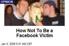 How Not To Be a Facebook Victim