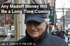 Any Madoff Money Will Be a Long Time Coming