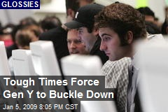 Tough Times Force Gen Y to Buckle Down