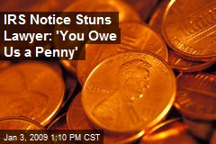 IRS Notice Stuns Lawyer: 'You Owe Us a Penny'