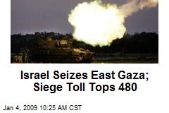Israel Seizes East Gaza; Siege Toll Tops 480