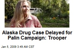 Alaska Drug Case Delayed for Palin Campaign: Trooper