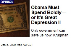 Obama Must Spend Boldly— or It's Great Depression II
