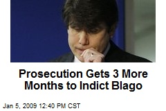 Prosecution Gets 3 More Months to Indict Blago