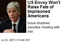 US Envoy Won't Raise Fate of Imprisoned Americans