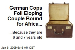 German Cops Foil Eloping Couple Bound for Africa...