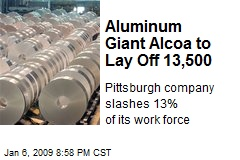 Aluminum Giant Alcoa to Lay Off 13,500