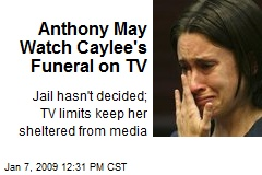 Anthony May Watch Caylee's Funeral on TV
