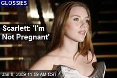 Scarlett: 'I'm Not Pregnant'