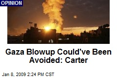 Gaza Blowup Could've Been Avoided: Carter