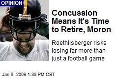 Concussion Means It's Time to Retire, Moron