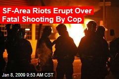 SF-Area Riots Erupt Over Fatal Shooting By Cop