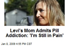 Levi's Mom Admits Pill Addiction: 'I'm Still in Pain'