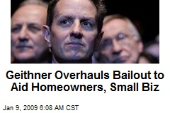 Geithner Overhauls Bailout to Aid Homeowners, Small Biz