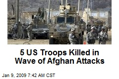 5 US Troops Killed in Wave of Afghan Attacks