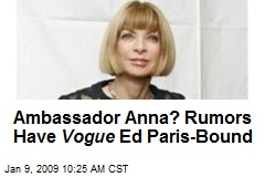 Ambassador Anna? Rumors Have Vogue Ed Paris-Bound