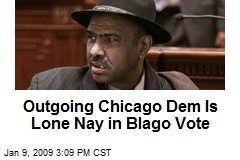 Outgoing Chicago Dem Is Lone Nay in Blago Vote