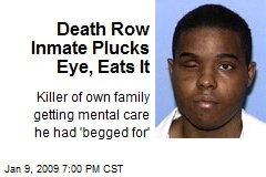 Death Row Inmate Plucks Eye, Eats It