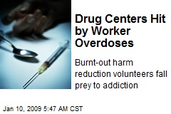 Drug Centers Hit by Worker Overdoses
