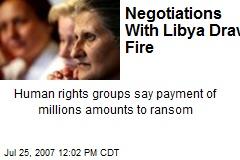 Negotiations With Libya Draw Fire