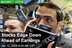 Stocks Edge Down Ahead of Earnings