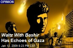 Waltz With Bashir Has Echoes of Gaza