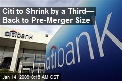 Citi to Shrink by a Third— Back to Pre-Merger Size