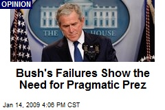 Bush's Failures Show the Need for Pragmatic Prez