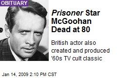 Prisoner Star McGoohan Dead at 80