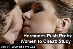 Hormones Push Pretty Women to Cheat: Study