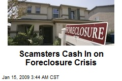 Scamsters Cash In on Foreclosure Crisis