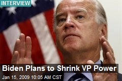 Biden Plans to Shrink VP Power