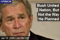 Bush United Nation, But Not the Way He Planned