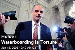 Holder: Waterboarding Is Torture