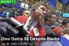 Dow Gains 68 Despite Banks