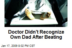 Doctor Didn't Recognize Own Dad After Beating