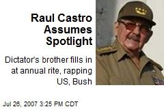 Raul Castro Assumes Spotlight