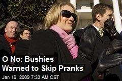 O No: Bushies Warned to Skip Pranks