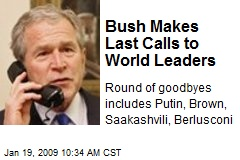 Bush Makes Last Calls to World Leaders