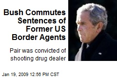 Bush Commutes Sentences of Former US Border Agents