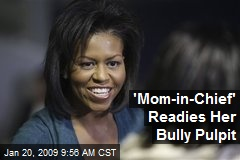 'Mom-in-Chief' Readies Her Bully Pulpit